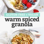"""Collage of images of warm spiced granola with text overlay that reads """"Gluten-Free + Vegan Warm Spiced Granola"""""""
