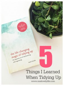 5 Things I Learned When Tidying Up. Thoughts on Life Changing Magic of Tidying Up by One Lovely Life
