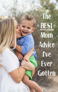 The Best Mom Advice I've Ever Gotten changed everything for me.