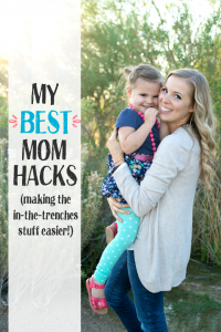 My BEST Mom Hacks - Tips for making the day-to-day, in-the-trenches stuff easier.