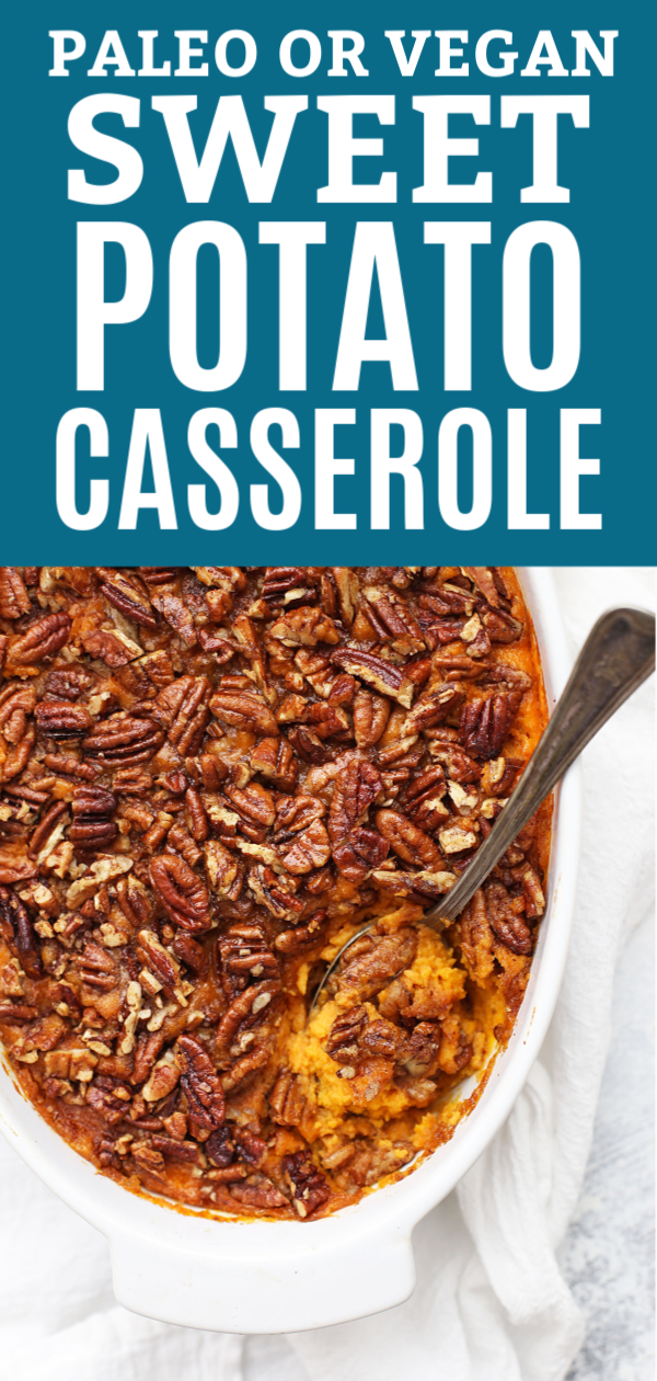 "Overhead view of paleo sweet potato casserole with a spoon in it. Text above photo reads ""Paleo or Vegan Sweet Potato Casserole"""