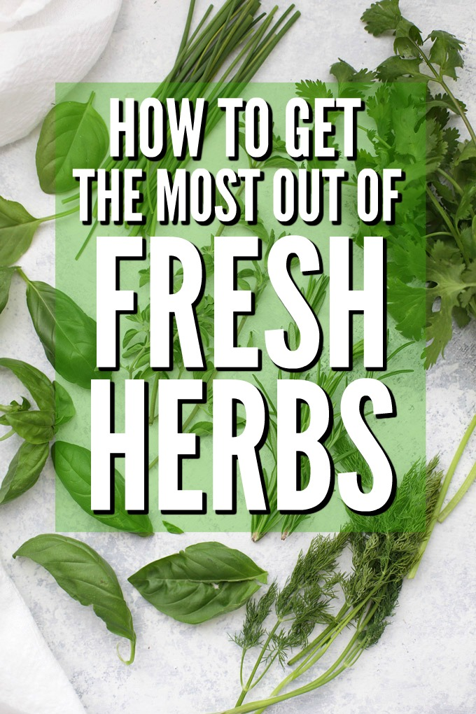How to Get the Most Out of Fresh Herbs - How to store them, how to use them, and my secret for making them last!