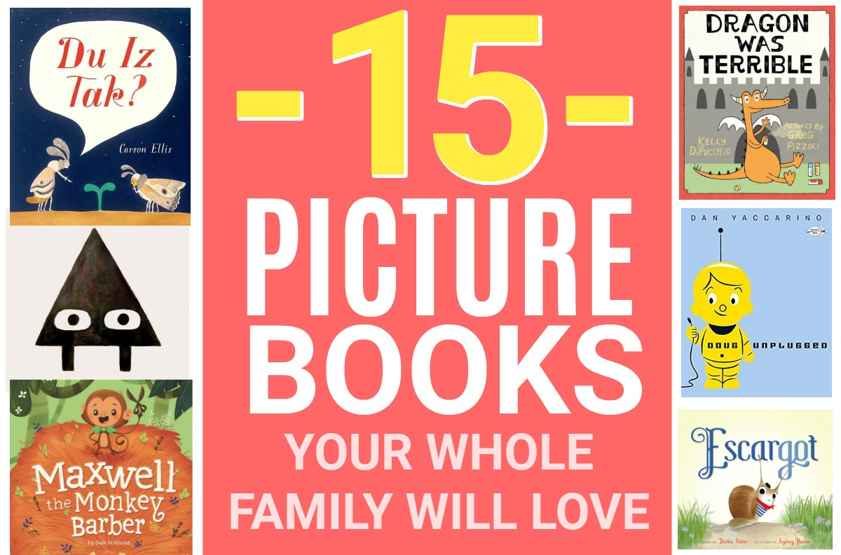 15 Picture Books Your Whole Family Will Love - These picks all have great stories, brilliant illustrations and will keep everyone's interest!