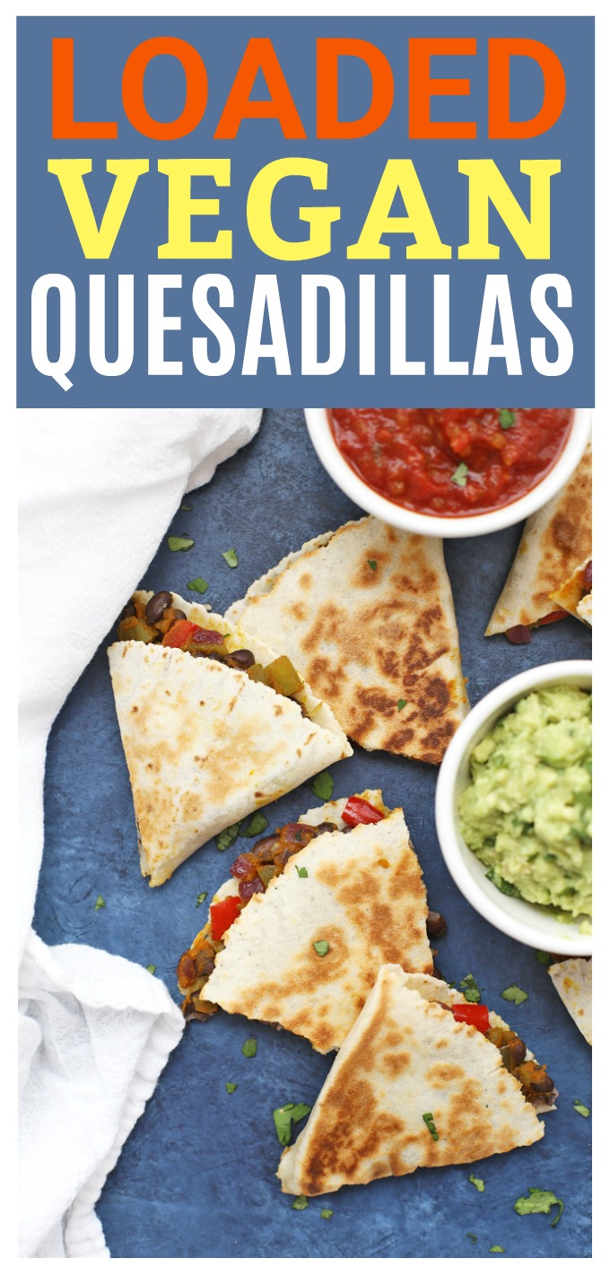 LOADED Vegan Quesadillas - These are packed with flavor and veggies. Pass the salsa and guacamole and dive in!