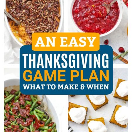 An Easy Thanksgiving Game Plan - What to make and when! (Plus, gluten free, paleo, and vegan friendly options!)