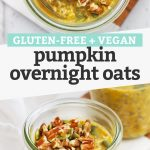 "Collage of images of pumpkin pie overnight oats with text overlay that reads ""Gluten-Free + Vegan Pumpkin Overnight Oats"""