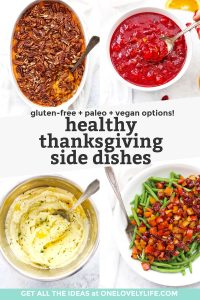 "Collage of images of healthy thanksgiving side dishes on a white background with text overlay that reads ""Gluten-Free + Paleo + Whole30 + Vegan Options. Healthy Thanksgiving Side Dishes"""